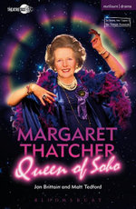 Margaret Thatcher Queen of Soho - Jon Brittain