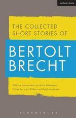 Collected Short Stories of Bertolt Brecht - Bertolt Brecht