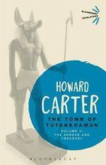 The Tomb of Tutankhamun: Volume 3 : The Annexe and Treasury - Howard Carter