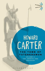 The Tomb of Tutankhamun : Volume 3: The Annexe and Treasury - Howard Carter