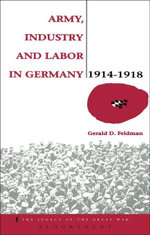 Army, Industry and Labour in Germany, 1914-1918 - Gerald Feldman