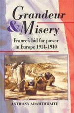 Grandeur And Misery : France's Bid for Power in Europe, 1914-1940 - Anthony Adamthwaite