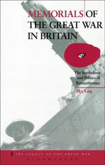 Memorials of the Great War in Britain : The Symbolism and Politics of Remembrance - Alex King