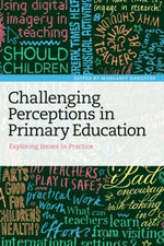 Challenging Perceptions in Primary Education : Exploring Issues in Practice