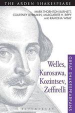 Welles, Kurosawa, Kozintsev, Zeffirelli: Volume XVII : Great Shakespeareans - Courtney Lehmann
