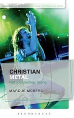 Christian Metal : History, Ideology, Scene - Marcus Moberg