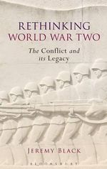 Rethinking World War Two : The Conflict and its Legacy - Professor Jeremy Black
