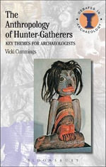 The Anthropology of Hunter-gatherers : Key Themes for Archaeologists - Vicki Cummings