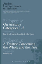 Philoponus : On Aristotle Categories 1-5 with Philoponus: A Treatise Concerning the Whole and the Parts