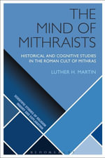 The Mind of Mithraists : Historical and Cognitive Studies in the Roman Cult of Mithras - Luther H. Martin