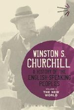 A History of the English-Speaking Peoples: Volume II : The New World - Sir Winston S. Churchill