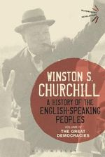 A History of the English-Speaking Peoples: Volume IV : The Great Democracies - Sir Winston S. Churchill