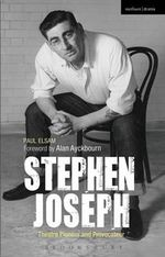 Stephen Joseph : Theatre Pioneer and Provocateur - Paul Elsam