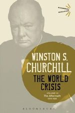 The World Crisis: Volume IV : 1918-1928: The Aftermath - Sir Winston S. Churchill
