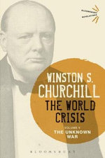 The World Crisis: Volume V : The Unknown War - Sir Winston S. Churchill