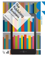 The Publishing Business : From p-books to e-books - Kelvin Smith