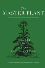 The Master Plant : Tobacco in Lowland South America