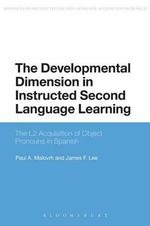 The Developmental Dimension in Instructed Second Language Learning : The L2 Acquisition of Object Pronouns in Spanish - Dr. Paul Malovrh