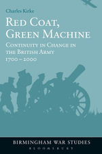 Red Coat, Green Machine : Continuity in Change in the British Army 1700 to 2000 - Charles Kirke