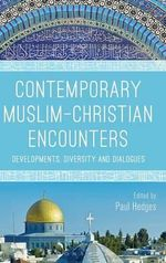 Contemporary Muslim-Christian Encounters : Developments, Diversity and Dialogues