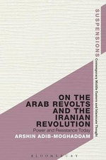On the Arab Revolts and the Iranian Revolution : Power and Resistance Today - Arshin Adib-Moghaddam