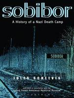 Sobibor : A History of a Nazi Death Camp - Jules Schelvis