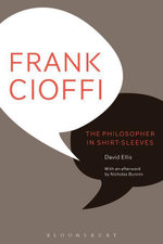 Frank Cioffi : The Philosopher in Shirt-Sleeves - David Ellis Ellis