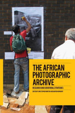 The African Photographic Archive : Research and Curatorial Strategies