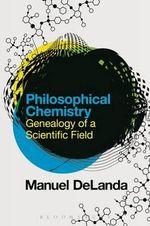 Philosophical Chemistry : Genealogy of a Scientific Field - Manuel DeLanda