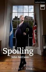 Spoiling : Methuen Drama Modern Plays - John McCann