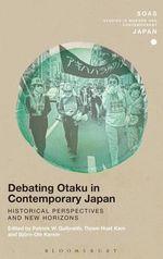 Debating Otaku in Contemporary Japan : Historical Perspectives and New Horizons