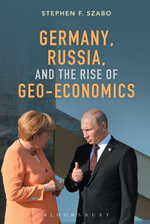 Germany, Russia, and the Rise of Geo-Economics - Stephen F. Szabo