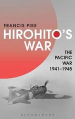 Hirohito's War : The Pacific War, 1941-1945 - Francis Pike