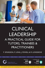 Clinical Leadership: A Practical Guide for Tutors & Trainees : Study Text - Peter Spurgeon