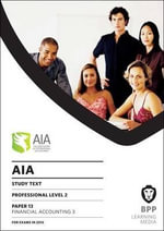 AIA 13 Financial Accounting 3 : Study Text - BPP Learning Media