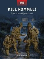 Kill Rommel! - Operation Flipper, 1941 - Gavin Mortimer