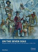 On the Seven Seas : Wargames Rules for the Age of Piracy and Adventure c.1500-1730 - Chris Peers