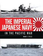 The Imperial Japanese Navy in the Pacific War - Mark Stille