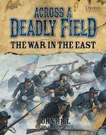 Across a Deadly Field - The War in the East : 2 - John Hill