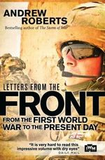 Letters from The Front : From the First World War to the Present Day - Andrew Roberts