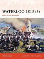 Waterloo 1815: Volume 3 : Mont St Jean and Wavre - John Franklin