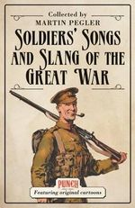 Soldiers' Songs and Slang of the Great War - Martin Pegler