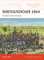 Shenandoah 1864 : Sheridan's Valley Campaign - Mark Lardas