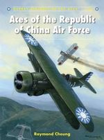 Aces of the Republic of China Air Force : Aircraft of the Aces - Raymond Cheung