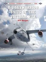 A-3 Skywarrior Units of the Vietnam War : Combat Aircraft - Rick Morgan