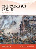 The Caucasus 1942-43 : Kleist's Race for Oil - Robert Forczyk