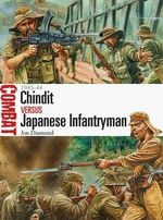 Chindit vs Japanese Infantryman - 1943-44 : Combat - Jon Diamond