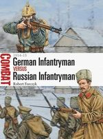 German Infantryman vs Russian Infantryman - 1914-15 : Combat - Robert Forczyk