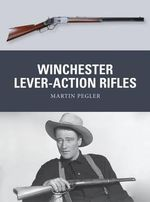 Winchester Lever-Action Rifles : Weapon - Martin Pegler