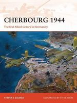 Cherbourg 1944 : The First Allied Victory in Normandy - Steven J. Zaloga